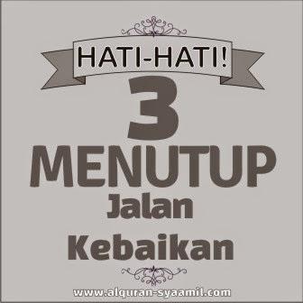 3 (Tiga) Hal Menutup Jalan Kebaikan