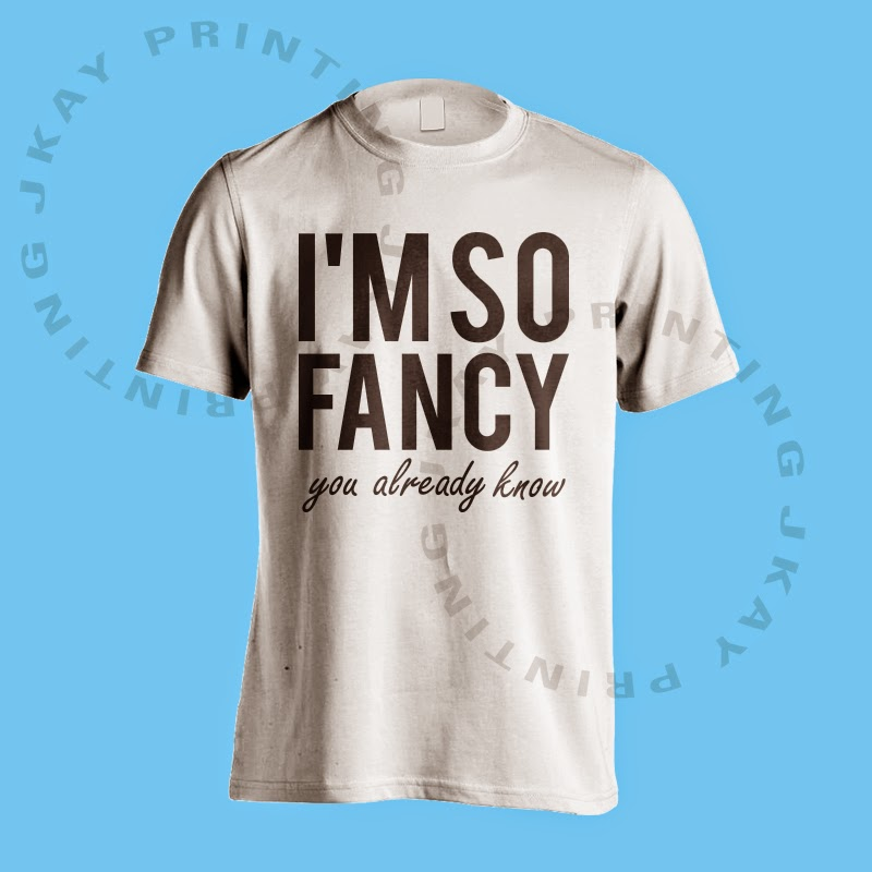 T shirt i am so fancy you already know jkay printing for T shirt printing api