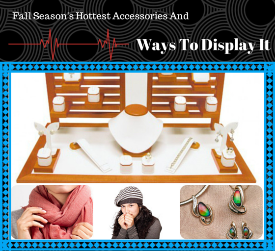 Ways To Display Your Hottest Accessories During Fall Season