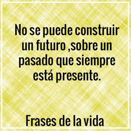 No se puede construir un futuro sobre un pasado que - Se puede empapelar sobre gotele ...