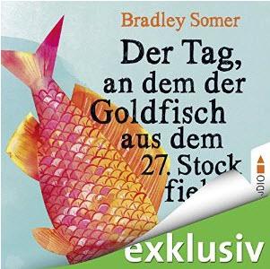 Bradley Somer - Der Tag, an dem der Goldfisch aus dem 27. Stock fiel