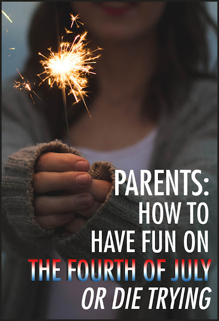 tips for parents determined to have fun on the 4th of July - or die trying - by Robyn Welling @RobynHTV