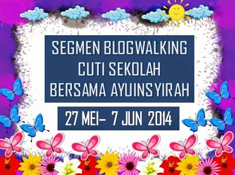 SEGMEN : blogwalking CUTI SEKOLAH bersama ayuinsyirah