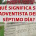 ¿Qué Significa ser Adventista del Séptimo Día?