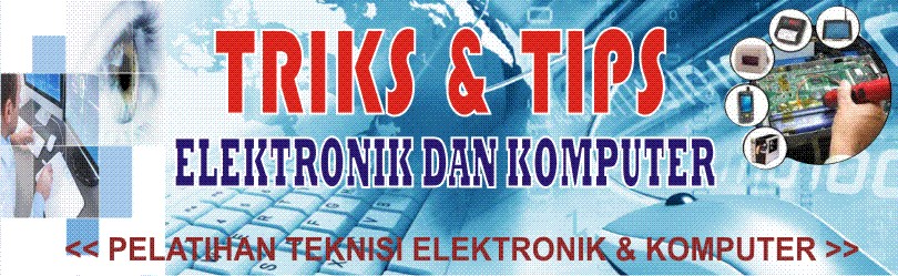 TRIKS & TIPS ELEKTRONIK DAN KOMPUTER