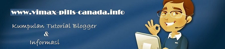SITUS TUTORIAL BLOGGER DAN WORDPRESS - VIMAX PILLS CANADA