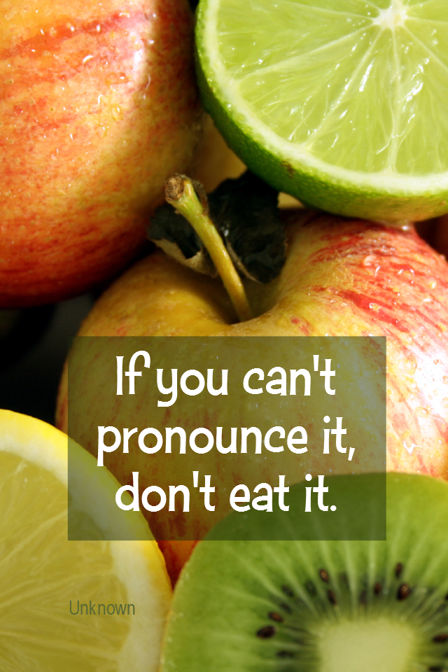 visual quote - image quotation for HEALTHY EATING - If you can't pronounce it, don't eat it. - Unknown