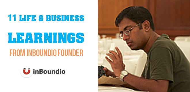 11 LIFE AND BUSINESS LEARNINGS FROM INBOUNDIO FOUNDER