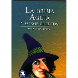 LA BRUJA AGUJA Y OTROS CUENTOS--Ana Maria Guiraldes