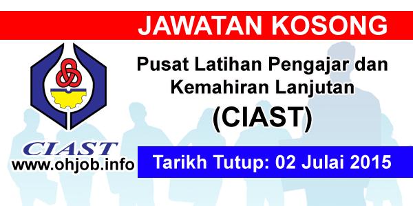 Jawatan Kerja Kosong Pusat Latihan Pengajar dan Kemahiran Lanjutan (CIAST) logo www.ohjob.info julai 2015