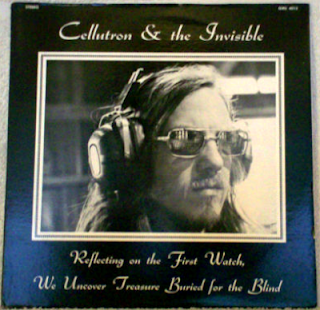 CELLUTRON & THE INVISIBLE-REFLECTING ON THE FIRST WATCH, WE UNCOVER TREASURE BURIED FOR THE BLIND, LP, 1978, USA