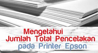 Mengetahui jumlah total cetak pada printer epson dengan mudah