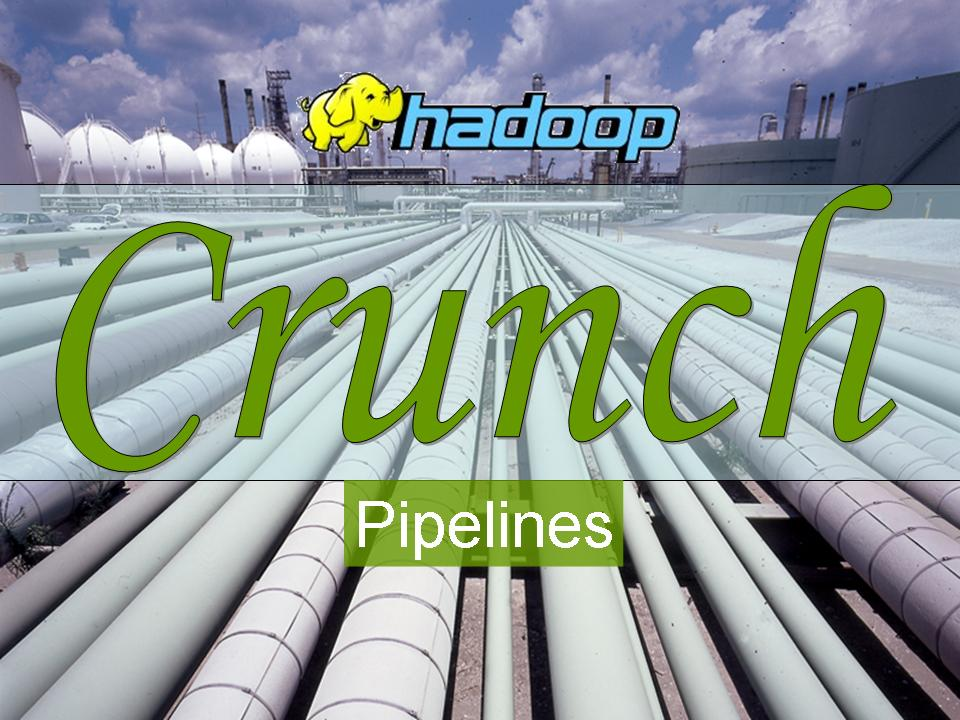 apache crunch laying the pipelines for the hadoop refinery