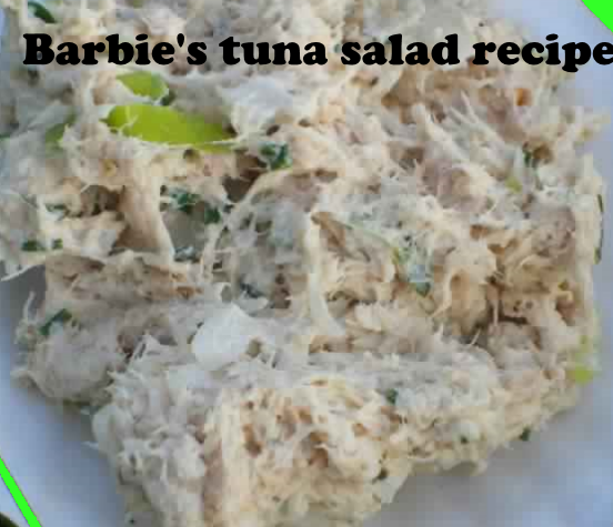 Barbie's tuna salad recipe - Grandmother recipes and cooking