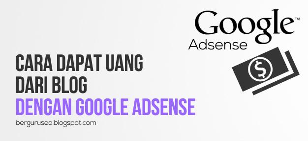 Cara Mendapatkan Uang Gratis Dari Blog Dengan Google Adsense