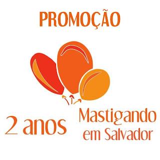 Promoção 2 anos Mastigando em Salvador