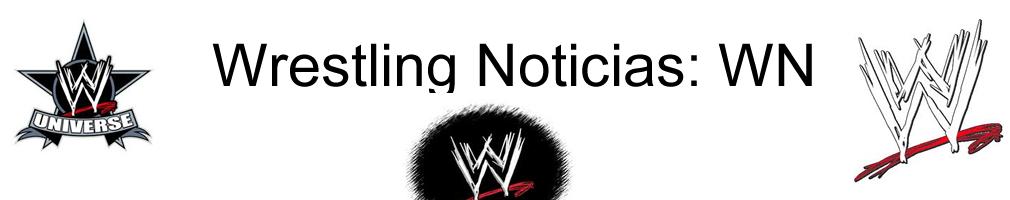 ~:Wrestling Noticias:~