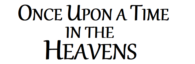 Once Upon a Time in the Heavens