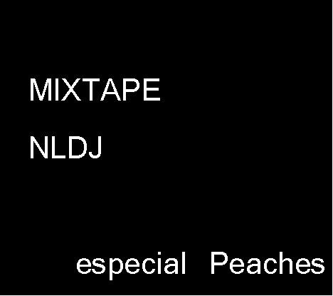 MIXTAPE NLDJ Especial Peaches