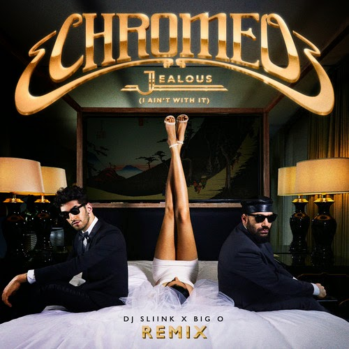 Chromeo Remix by DJ Sliink and Big O