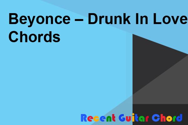 Beyonce – Drunk In Love Chords