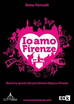 "Novit della Collana editoriale ""Raccontiamo Firenze"" - ""Io amo Firenze"" di Elena Farinelli"
