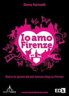 """Novità della Collana editoriale """"Raccontiamo Firenze"""" - """"Io amo Firenze"""" di Elena Farinelli"""
