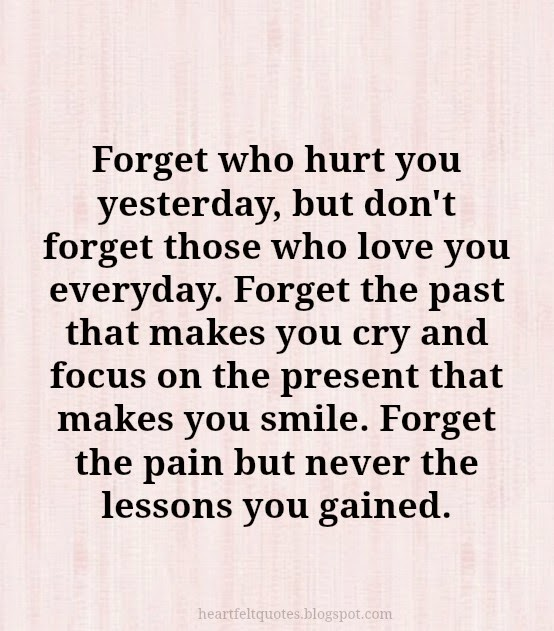 Forget Who Hurt You Yesterday, But Donu0027t Forget Those Who Love You Everyday. Awesome Design