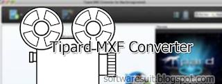 Tipard MXF Converter Registration Code Generator Crack Free Download