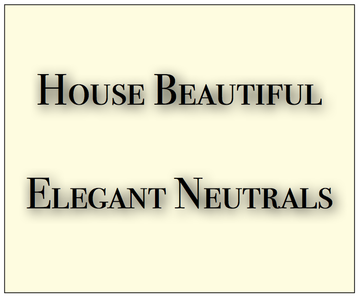 ZsaZsa Bellagio – Like No Other: House Beautiful: Elegant Neutrals