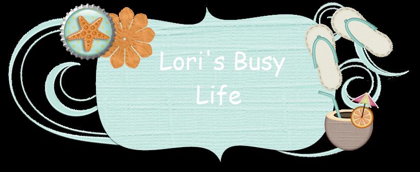 ~*~Lori's Busy Life~*~