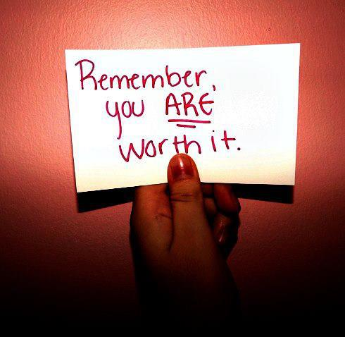 Remember you ARE worth it.