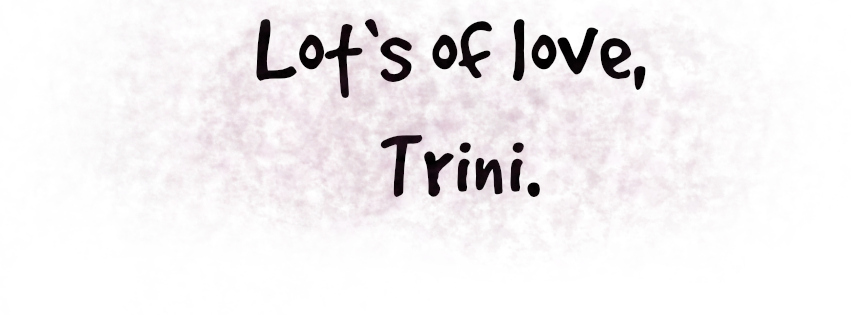 Lot's of love, Trini