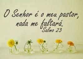 """Deus é o meu pastor e nada me faltará."""""""