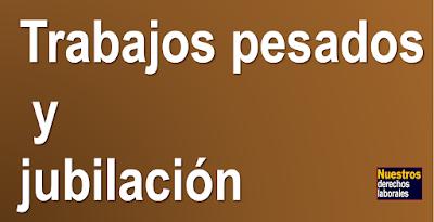 TRABAJOS PESADOS Y JUBILACIÓN.