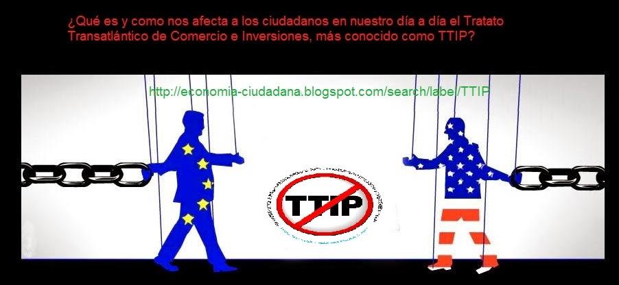 Explicación sencilla para principiantes sobre ¿Qué es y como nos afecta a los ciudadanos en nuestro día a día el Tratado Transatlántico de Comercio e Inversiones, más conocido como TTIP?