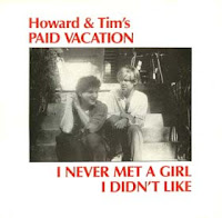 File under Windbreakers: Howard and Tim's Paid Vacation -  I Never Met A Girl I Didn't Like mLP (1985, Midnight)
