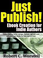 Just Publish! Ebook Creation for Indie Authors - how to write, publish, and sell your book.