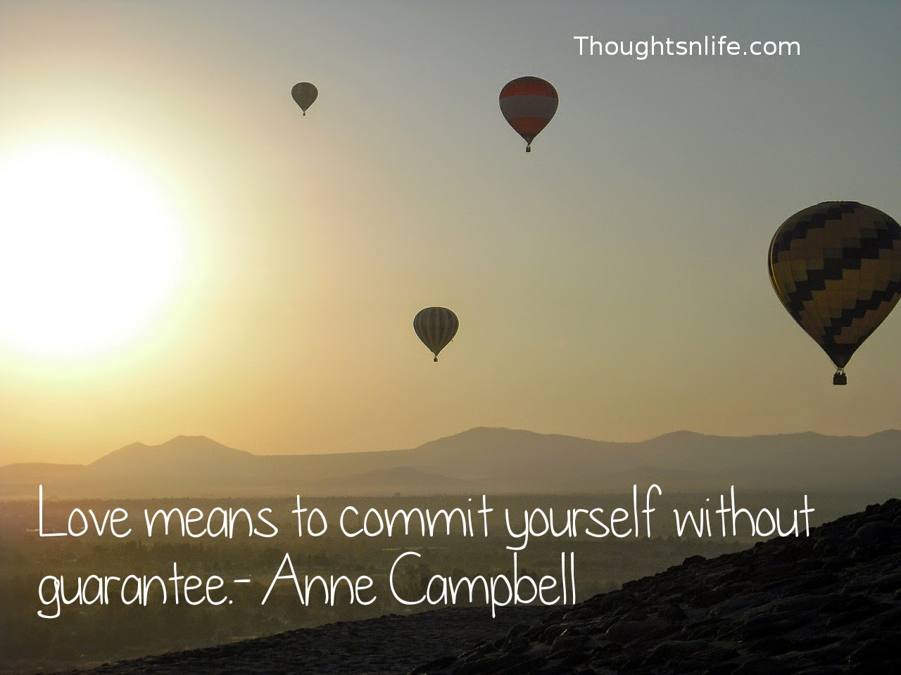 Thoughtsnlife.com: Love means to commit yourself without guarantee. - Anne Campbell