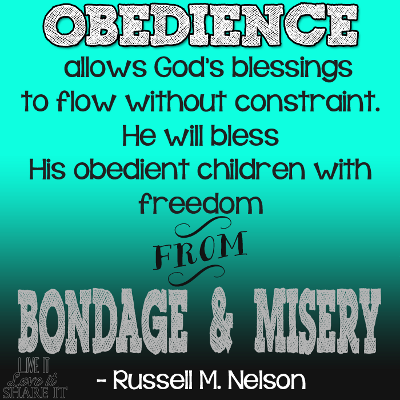Obedience allows God's blessings to flow without constraint. He will bless His obedient children with freedom from bondage and misery. - Russell M. Nelson