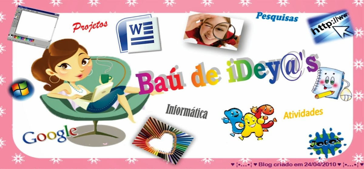 ♥   ¦•.....•¦   ♥  Baú de iDey@'s  ♥   ¦•.....•¦   ♥