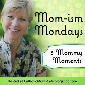http://catholicmomscafe.blogspot.com/2014/06/its-time-mom-ism-monday-2.html