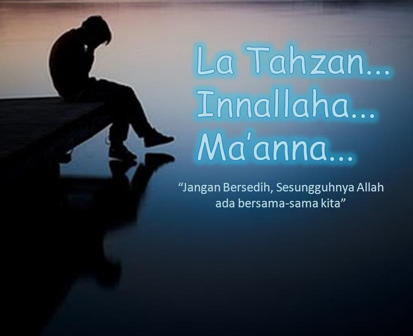 "Makna ""La Tahzan, Innallaha Ma'ana"" dan Hikmahnya"