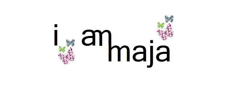 I am maja