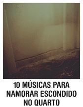 10 músicas pra namorar escondido no quarto