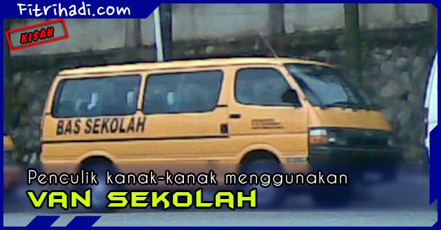 (Kisah) Penculik Kanak-kanak Menggunakan Van Sekolah