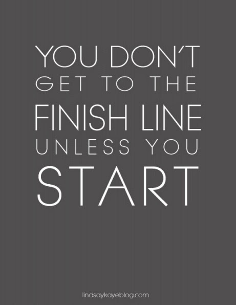 You Don't Get To The Finish Line Unless You Start