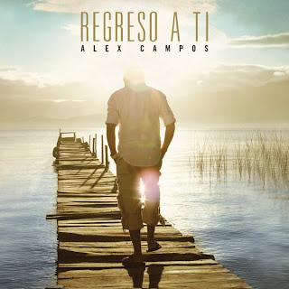 Regreso A Ti - Alex Campos