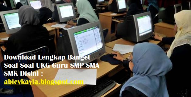 Download Lengkap Soal UKG Untuk Guru SMP SMA SMK Tahun 2015 Disertai Kunci Jawabannya