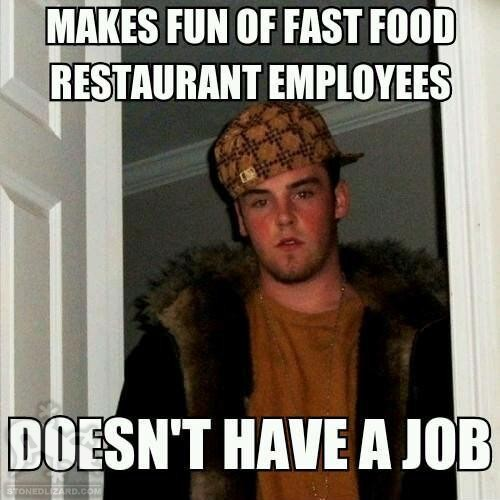 Funny Memes About Fast Food : Makes fun of fast food restaurant employees doesn t have